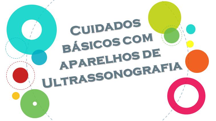 Cuidados básicos com aparelhos de ultrassonografia