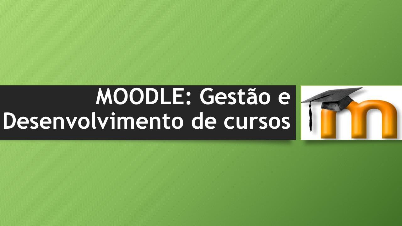 MOODLE - Gestão e Desenvolvimento de cursos na 3EC